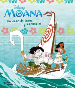 Moana Un Mar De Ideas Y Caracoles Disney Planeta De Libros